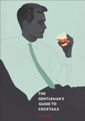 The Gentleman's Guide to Cocktails - Tong, Alfred, and Hughes, Jack (Illustrator)