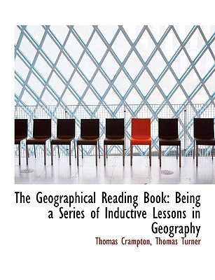 The Geographical Reading Book: Being a Series of Inductive Lessons in Geography (Large Print Edition) - Crampton, Thomas Turner Thomas