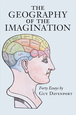 The Geography of the Imagination: Forty Essays - Davenport, Guy, Professor
