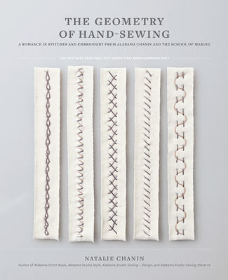 The Geometry of Hand-Sewing: A Romance in Stitches and Embroidery from Alabama Chanin and the School of Making - Chanin, Natalie