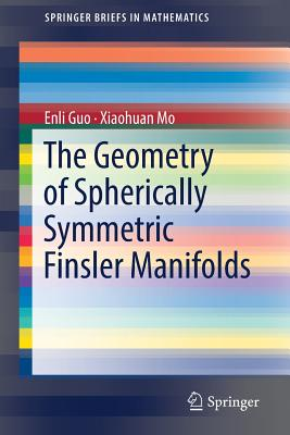 The Geometry of Spherically Symmetric Finsler Manifolds - Guo, Enli, and Mo, Xiaohuan