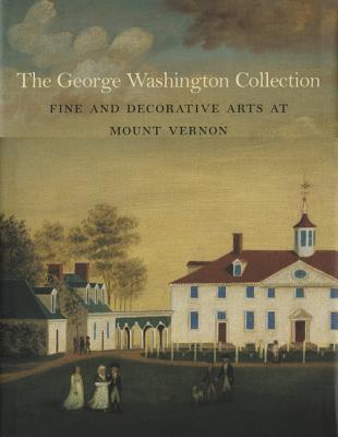 The George Washington Collection: Fine and Decorative Arts at Mount Vernon - Cadou, Carol Borchert