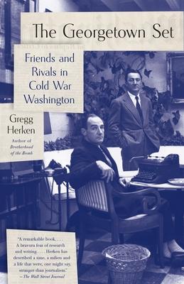 The Georgetown Set: Friends and Rivals in Cold War Washington - Herken, Gregg