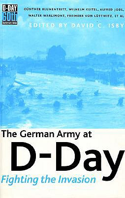 The German Army at D-Day: Fighting the Invasion - Blumentritt, and Isby, David C (Editor)