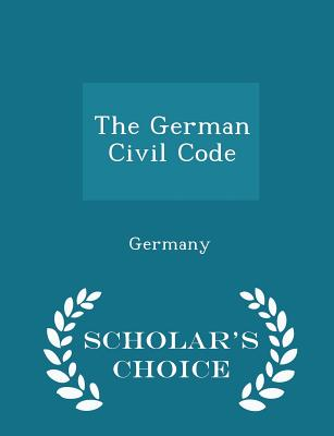 The German Civil Code - Scholar's Choice Edition - Germany (Creator)