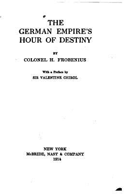 The German Empire's Hour of Destiny - Frobenius, Herman