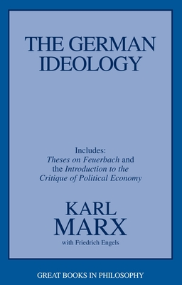 The German Ideology Including Theses on Feuerbach and Introduction to the Critique of Political Economy - Marx, Karl, and Baird, Robert M (Editor), and Rosenbaum, Stuart E (Editor)