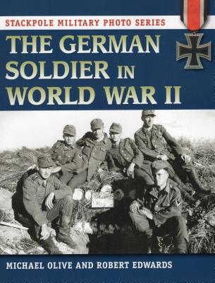 The German Soldier in World War II - Olive, Michael, Dr., and Edwards, Robert J