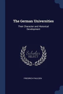 The German Universities: Their Character and Historical Development - Paulsen, Friedrich