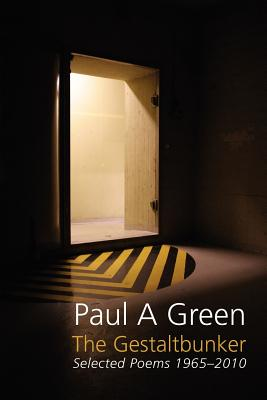 The Gestaltbunker: Selected Poems 1965-2010 - Green, Paul A.