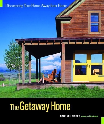 The Getaway Home: Discovering Your Home Away from Home - Mulfinger, Dale