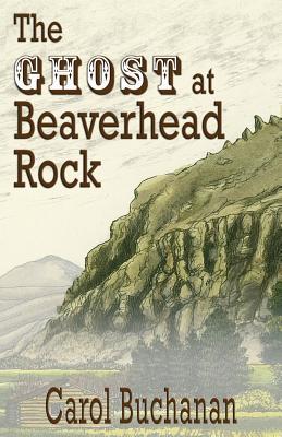 The Ghost at Beaverhead Rock - Buchanan, Carol