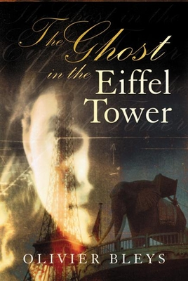 The Ghost in the Eiffel Tower - Bleys, Olivier, and Underwood, J a (Translated by)