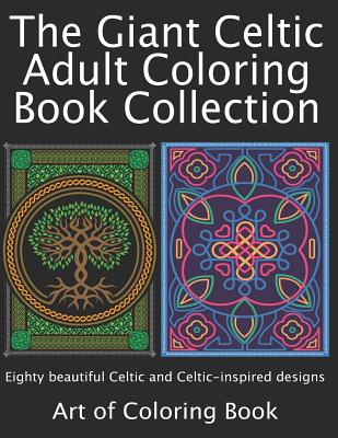 The Giant Celtic Adult Coloring Book Collection: Volumes 1 and 2 of Celtic Coloring Books for Adults Combined Into a Single Book - Coloringbook, Art of