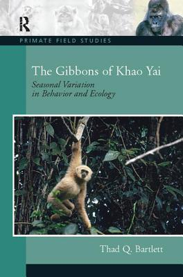The Gibbons of Khao Yai: Seasonal Variation in Behavior and Ecology - Bartlett, Thad Q.