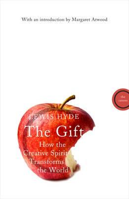 The Gift: How the Creative Spirit Transforms the World - Hyde, Lewis, and Atwood, Margaret (Introduction by)