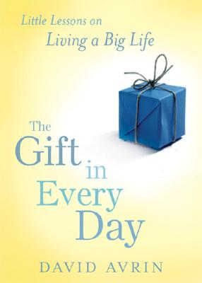 The Gift in Every Day: Little Lessons on Living a Big Life - Arvin, David