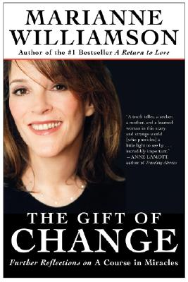 The Gift of Change: Spiritual Guidance for Living Your Best Life - Williamson, Marianne