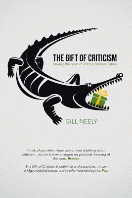 The Gift of Criticism: Making the Most of Critical Communication - Neely, Bill