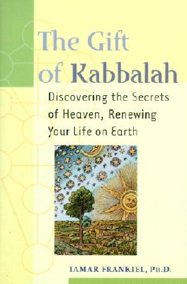 The Gift of Kabbalah: Root Yourself in Heaven So You Can Flower on Earth - Frankiel, Tamar, PhD