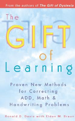 The Gift of Learning: Proven New Methods for Correcting Add, Math & Handwriting Problems - Davis, Ronald D, and Braun, Eldon M, and Hartmann, Thom (Foreword by)