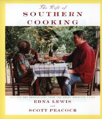 The Gift of Southern Cooking: Recipes and Revelations from Two Great American Cooks: A Cookbook - Lewis, Edna, and Peacock, Scott