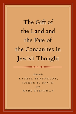 The Gift of the Land and the Fate of the Canaanites in Jewish Thought - Berthelot, Katell, and David, Joseph E, and Hirshman, Marc