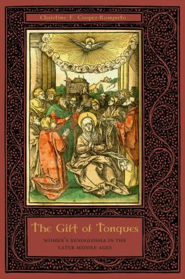 The Gift of Tongues: Women's Xenoglossia in the Later Middle Ages - Cooper-Rompato, Christine F