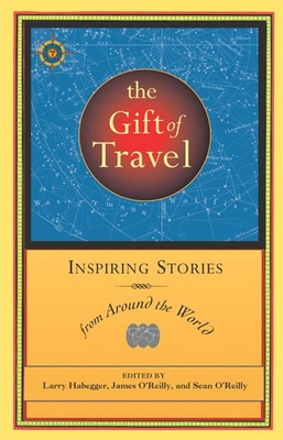The Gift of Travel: Inspiring Stories from Around the World - Habegger, Larry (Editor)