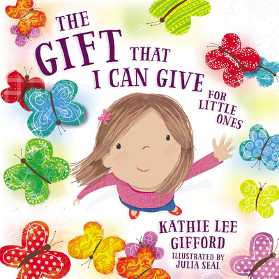 The Gift That I Can Give for Little Ones - Gifford, Kathie Lee, and Seal, Julia (Illustrator)