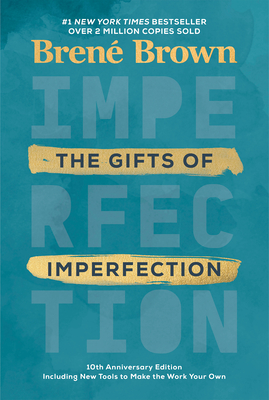The Gifts of Imperfection: 10th Anniversary Edition: Features a New Foreword and Brand-New Tools - Brown, Brené