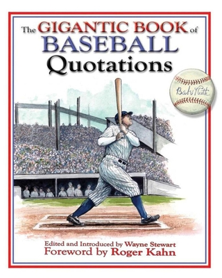 The Gigantic Book of Baseball Quotations - Stewart, Wayne (Editor), and Kahn, Roger (Foreword by)