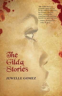 The Gilda Stories: Expanded 25th Anniversary Edition - Gomez, Jewelle, and Gumbs, Alexis Pauline (Afterword by)