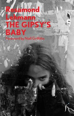 The Gipsy's Baby - Lehmann, Rosamond, and Griffiths, Niall (Foreword by)