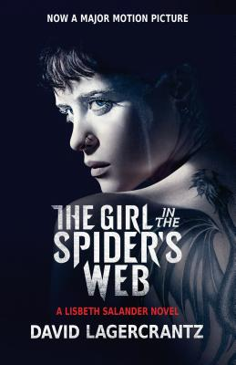 The Girl in the Spider's Web (Movie Tie-In): A Lisbeth Salander Novel, Continuing Stieg Larsson's Millennium Series - Lagercrantz, David, and Goulding, George (Translated by)