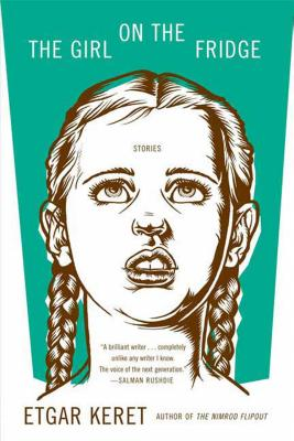 The Girl on the Fridge - Keret, Etgar, and Shlesinger, Miriam (Translated by), and Silverston, Sondra (Translated by)