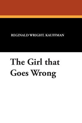 The Girl That Goes Wrong - Kauffman, Reginald Wright