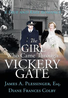 The Girl Who Came Through Vickery Gate: A True and Rare Romance - Plessinger, James a, and Colby, Diane F