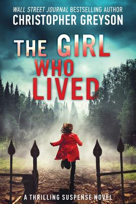 The Girl Who Lived: A Thrilling Suspense Novel - Greyson, Christopher