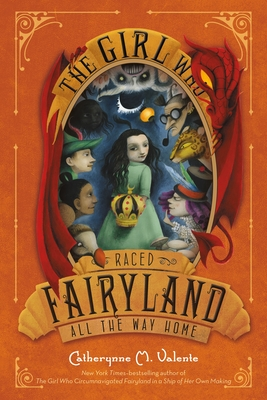 The Girl Who Raced Fairyland All the Way Home - Valente, Catherynne M