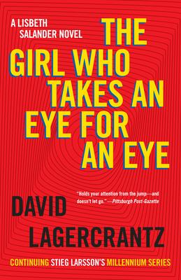The Girl Who Takes an Eye for an Eye: A Lisbeth Salander Novel, Continuing Stieg Larsson's Millennium Series - Lagercrantz, David