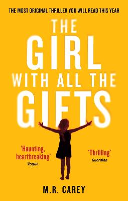 The Girl With All The Gifts: The most original thriller you will read this year - Carey, M. R.