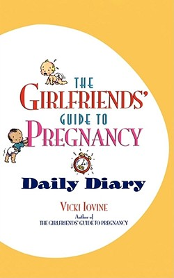The Girlfriends' Guide to Pregnancy Daily Diary - Iovine, Vicki