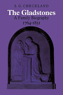 The Gladstones: A Family Biography 1764 1851 - Checkland, S G