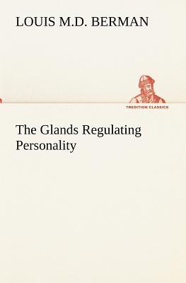 The Glands Regulating Personality - Berman, Louis M D