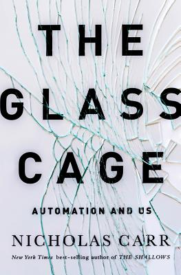 The Glass Cage: Automation and Us - Carr, Nicholas