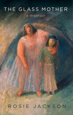 The Glass Mother: A Memoir - Jackson, Rosie