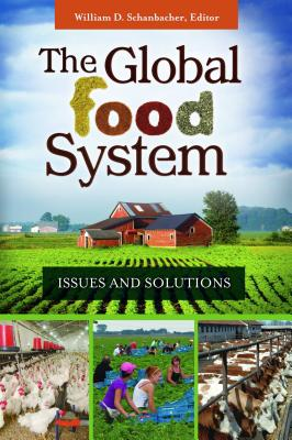 The Global Food System: Issues and Solutions - Schanbacher, William D. (Editor)