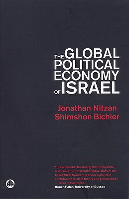 The Global Political Economy of Israel - Nitzan, Jonathan, and Bichler, Shimshon