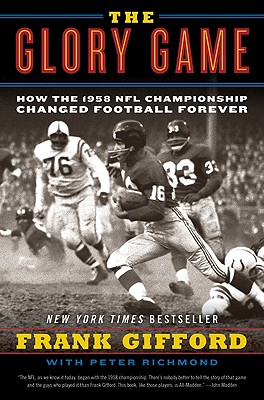 The Glory Game: How the 1958 NFL Championship Changed Football Forever - Gifford, Frank